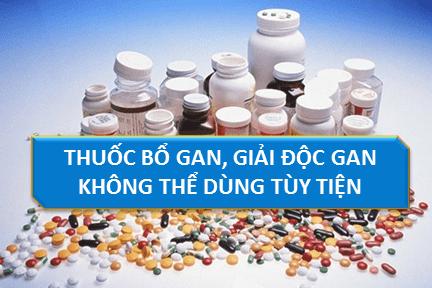 Thuốc bổ gan, giải độc gan: Không thể dùng tùy tiện